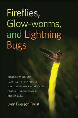 Fireflies, Glow-Worms, and Lightning Bugs by Lynn Frierson Faust
