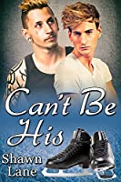 Can't Be His (His (Shawn Lane) Book 3)