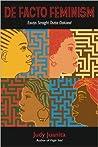De Facto Feminism: Essays Straight Outta Oakland