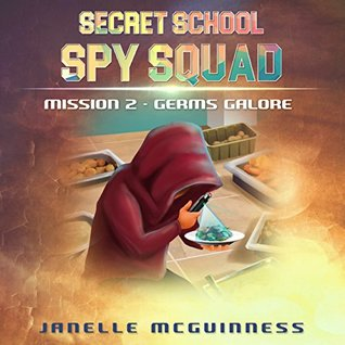 Mission 2: Germs Galore: Secret School Spy Squad - a fun rhyming spy mystery book for 4-8 year olds