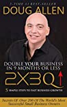 2x3Q: Double Your Business In 9 Months (or less) - 5 Simple Steps to Fast Growth, Low-Risk Business Systems