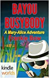 Bayou Busybody (Miss Fortune; The Mary-Alice Files #2)