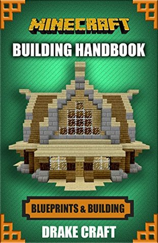 Minecraft Building Handbook Ultimate House Blueprints And Building Ideas For Homes Buildings And Structures By Drake Craft