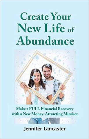 Create Your New Life of Abundance: Make a Full Financial Recovery with a New Money-Attracting Mindset
