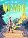 Off to Be the Wizard by Scott  Meyer