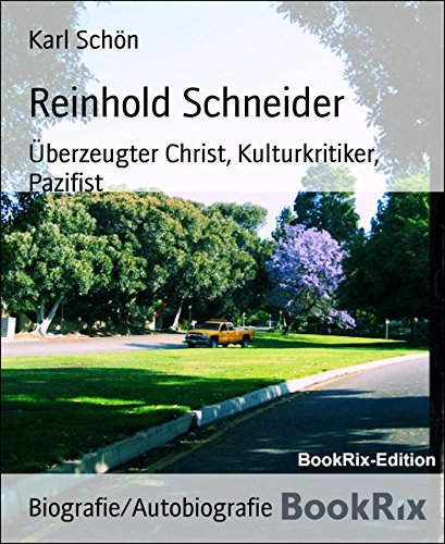 Reinhold Schneider: Überzeugter Christ, Kulturkritiker, Pazifist Karl Schön