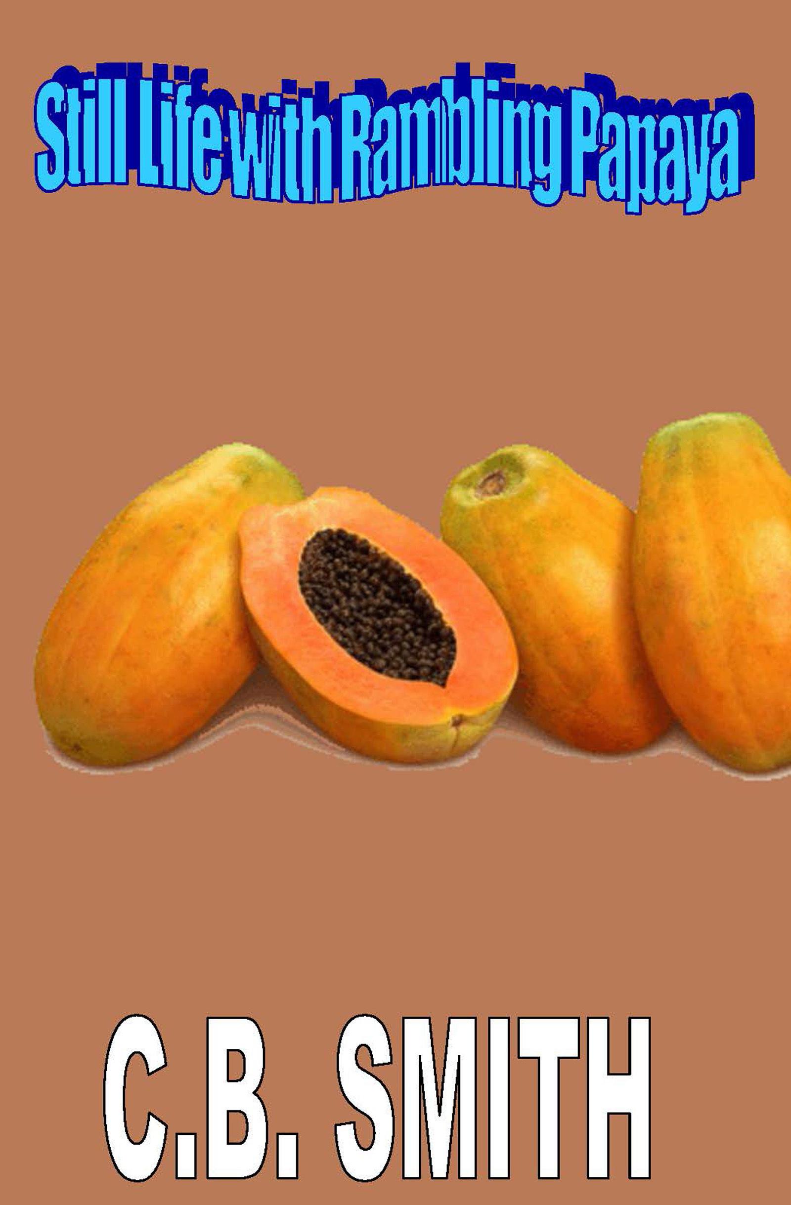 Still Life with Rambling Papaya C.B. Smith