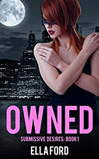 Owned (Submissive Desires Book 1)