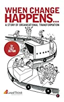 When Change Happens... A Story of Organisational Transformation