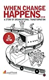 When Change Happens... A Story of Organisational Transformation: A STORY OF ORGANISATIONAL TRANSFORMATION