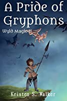 A Pride of Gryphons (Wyld Magic Book 2)