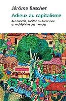 Adieux au capitalisme: autonomie, société du bien vivre et multiplicité du monde