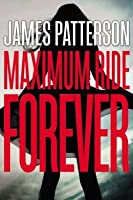 Maximum Ride Forever (Maximum Ride 9)
