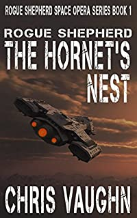 Rogue Shepherd: The Hornet's Nest: Rogue Shepherd Space Opera Series Book 1