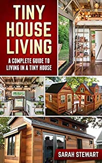 Tiny Houses: A Complete Guide to Living in a Tiny House