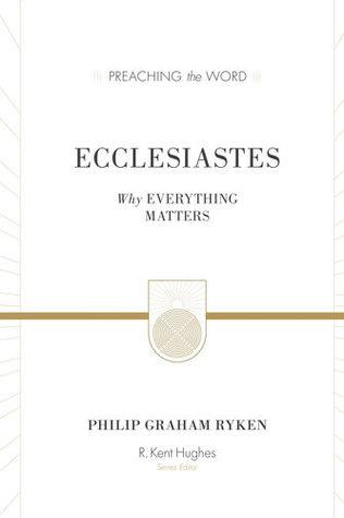 Ecclesiastes by Philip Graham Ryken