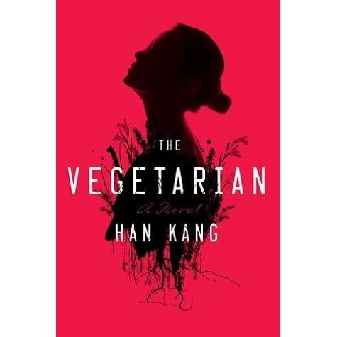 The Vegetarian: A Novel (Fiction in Translation)