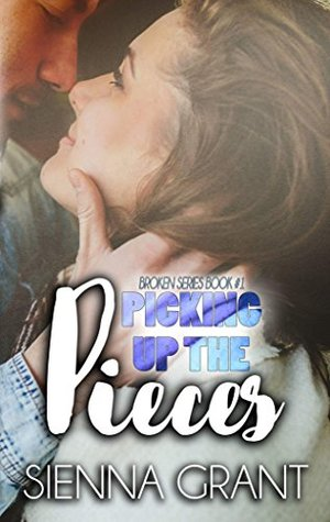 Picking up the Pieces by Sienna Grant