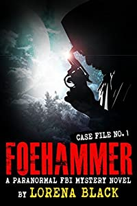 Foehammer - Case File 1: A Paranormal FBI Mystery Novel