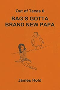 Out of Texas 6 : Bag's Gotta Brand New Papa