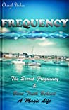 FREQUENCY: The Secret Frequency & Bare Truth Behind A Magic Life (Frequency, Law of attraction, Frequencies and Manifesting your power within Book 4)