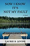 Now I Know It's Not My Fault: A Novel