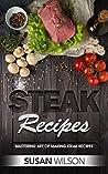 Steak Cookbook: A...