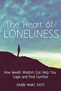 The Heart of Loneliness: How Jewish Wisdom Can Help You Cope and Find Comfort