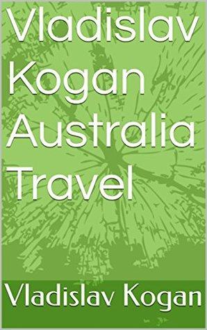 Vladislav Kogan Australia Travel