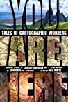 You Are Here - Tales of Cartographic Wonders by N.E. White
