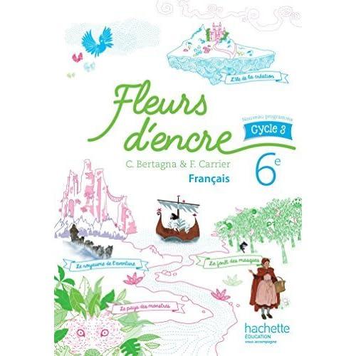 Francais 6e Cycle 3 Fleurs D Encre Livre De L Eleve By