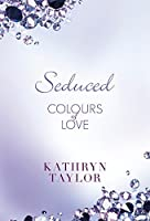 Seduced (Colours of Love #3)