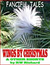 Wings by Christmas: & Other Shorts