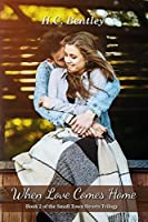 When Love Comes Home (Small Town Hearts Trilogy Book 2)