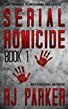Serial Homicide Volume 1 - Ted Bundy, Jeffrey Dahmer & more (Notorious Serial Killers, #1)