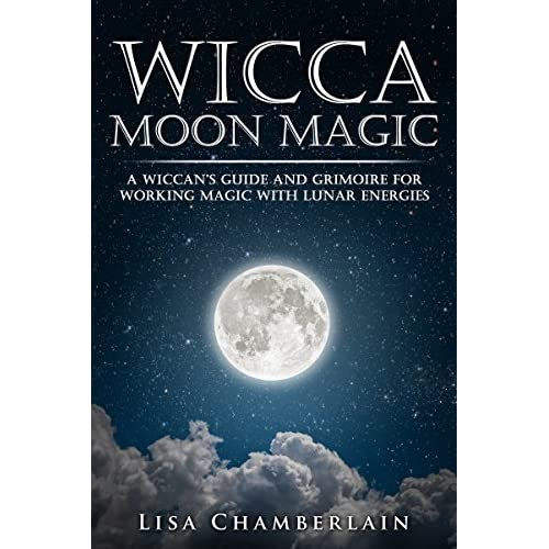 Wicca Moon Magic: A Wiccan's Guide and Grimoire for Working