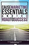 Cause Marketing Essentials and the Road to Success: Learn the Right Way of Doing Cause Marketing and Lead It to Success