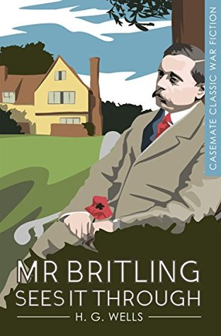Mr. Britling Sees It Through: A Novel (Casemate Classic War Fiction)