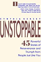 Unstoppable: 45 Powerful Stories of Perseverance and Triumph from People Just Like You