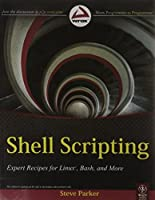 Shell Scripting: Expert Recipes for Linux, Bash, and More by Steve