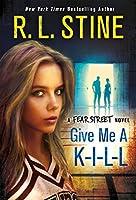 Give Me a K-I-L-L: A Fear Street Novel (Fear Street Relaunch, #6)