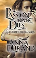 Passion Never Dies: The Complete Reborn Series