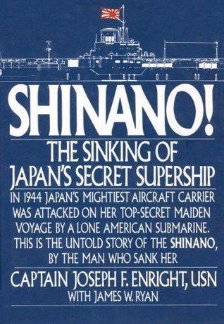 Shinano!: The Sinking of Japan's Secret Supership by Joseph F  Enright
