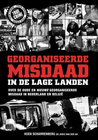 Georganiseerde misdaad in de Lage Landen, deel 1 by Koen Scharrenberg