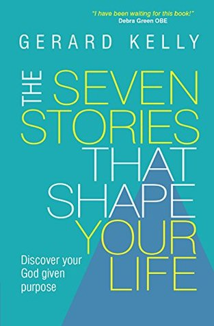 The Seven Stories that Shape Your Life: Discover your God given purpose