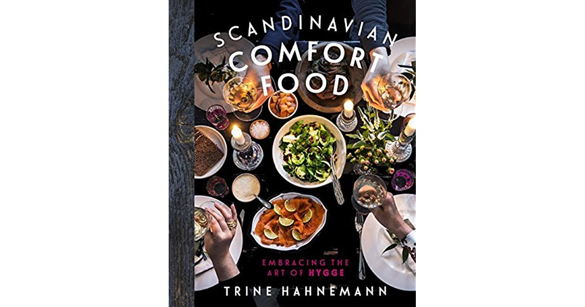 Scandinavian comfort food embracing the art of hygge by trine hahnemann forumfinder Image collections