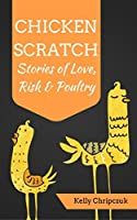 Chicken Scratch: Stories of Love, Risk & Poultry