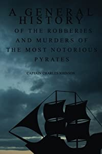 A General History of the Robberies and Murders of the most notorious Pyrates