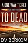 A One Way Ticket to Dead (Kate Jones Thriller #3)