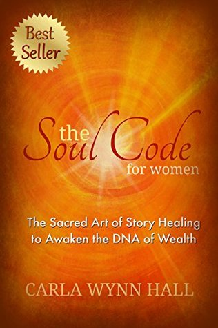 The Soul Code for Women: The Sacred Art of Story Healing to Awaken